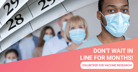Don't wait in line for months volunteer for vaccine research